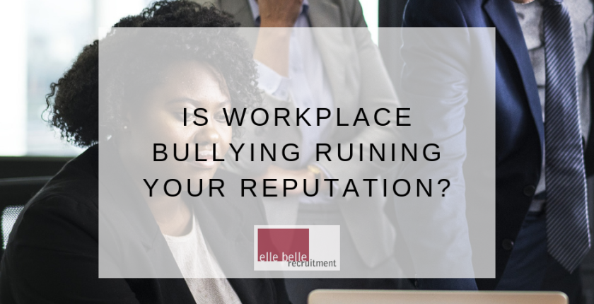 Is Workplace Bullying Ruining your Reputation